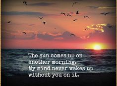 the sun comes up on another morning. my mind never wakes up without you on it. - justin bieber, catching feelings