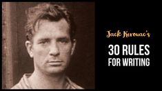 Other writers were always asking Jack Kerouac for advice. He set down 30 essentials in a note titled 'Belief and Technique for Modern Prose'.