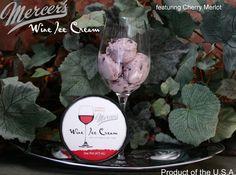 Mercer's Wine Ice Cream (5% alcohol)...    •Cherry Merlot  •Chocolate Cabernet   •Peach White Zinfandel  •Port  •Red Raspberry Chardonnay  •Riesling