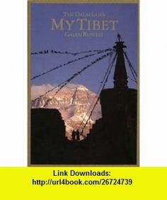 My Tibet, Text by his Holiness the Fourteenth Dali Lama of Tibet (9780520089488) Dalai Lama, Galen Rowell , ISBN-10: 0520089480  , ISBN-13: 978-0520089488 ,  , tutorials , pdf , ebook , torrent , downloads , rapidshare , filesonic , hotfile , megaupload , fileserve