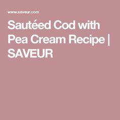 Sautéed Cod with Pea Cream Recipe | SAVEUR