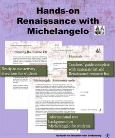 Student immerse themselves in the artistry of Michelangelo in these hands-on activities.  Informational texts, student handout, and complete teacher's guide.  Hands-on learning at its best.  Great with other Renaissance activities.