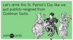 Let's drink this St. Patrick's Day like we just publicly resigned from Goldman Sachs.