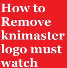 How to remove knimaster logo must watch