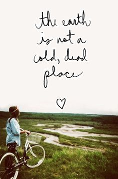 The earth is not a cold, dead place <3