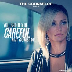 You should be careful what you wish for .. cameron diaz the counselor