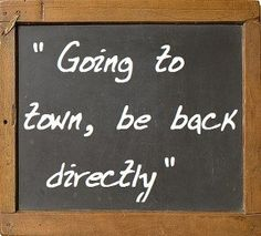 "Only in the south do we understand how long ""be back directly"" means! :)"