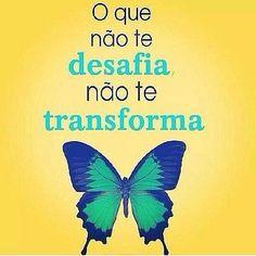 O QUE NÃO TE DESAFIA, NÃO TE TRANSFORMA #frases #words #pensamentos: