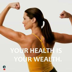 Your health is your wealth.