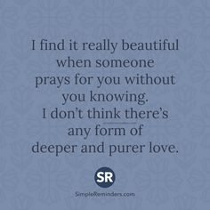 I find it really beautiful when someone prays for you without you knowing. I don't think there's any form of deeper and purer love. #Alhumdulillah #For #Islam #Muslim #Dua #Dhikr #Quran