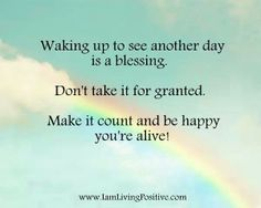Dont take life for granted !!