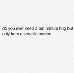 Yup,all the time but that specific person doesn't give me hugs at all anymore 😭 Real Quotes, Mood Quotes, Love You, Just For You, Decir No, Haha, At Least, Inspirational Quotes, Thoughts