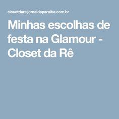Minhas escolhas de festa na Glamour - Closet da Rê