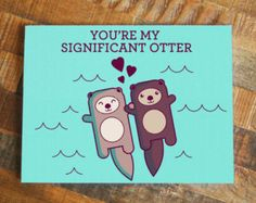 """Cute Card """"You're My Significant Otter"""" - Funny Pun Card, Greeting Card, Anniversary Card, Love Card, Otters Holding Hands Internet Meme"""