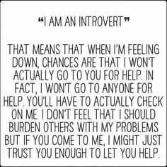 Thought in was the only one! I always feel like my problems will bring everybody else down. I don't want to upset people.