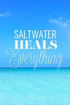 Saltwater heals everything...