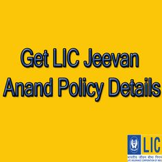 Get LIC Jeevan Ananad Policy Details!!