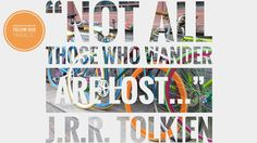 """Not all those who wander are lost."" – J.R.R. Tolkien #exquisitEXCHANGE"