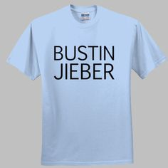 Bustin Jieber, Justin Bieber funny t-shirt Justin Bieber, Funny Tshirts, Shirt Designs, Hoodies, Tees, Music, Mens Tops, T Shirt, Fashion