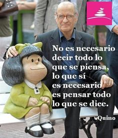 It's not necessary to say everything you think. What is necessary is to think about everything you say. -- Quino, creator of Mafalda Favorite Quotes, Best Quotes, Funny Quotes, Life Quotes, Pretty Words, Beautiful Words, Mafalda Quotes, Ex Amor, Frases Humor