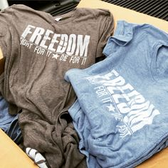 New shirts just off the press!  Freedom - fight for it, die for it
