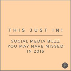 @bloguettes This Just In! Social media buzz you may have missed in 2015! #socialmedia #facebook #vine #socialmediaupdates