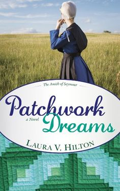 Free Book - Patchwork Dreams, the first title in The Amish of Seymour series by Laura Hilton, is free in the Kindle store and from Barnes & Noble and ChristianBook, courtesy of Christian publisher Whitaker House.