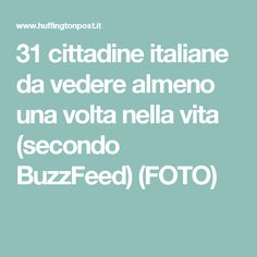 31 cittadine italiane da vedere almeno una volta nella vita (secondo BuzzFeed) (FOTO)