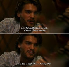 ― Into the Wild (2007)Chris: l don't understand why people, why every fucking person is so bad to each other so fucking often.