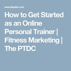 How to Get Started as an Online Personal Trainer | Fitness Marketing | The PTDC