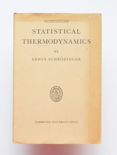 Statistical Thermodynamics : A course of seminar lectures. Delivered in January-March 1944, at the School of Theoretical physics, Dublin Institute for advanced studies by Erwin Schrodinger