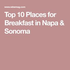 Top 10 Places for Breakfast in Napa & Sonoma
