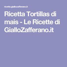 Ricetta Tortillas di mais - Le Ricette di GialloZafferano.it