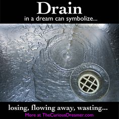 A dream symbol of a drain might mean this... More at dream meanings at TheCuriousDreamer... #dreammeaning #dreamsymbol