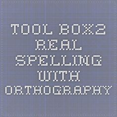Tool-Box2. Real spelling with orthography