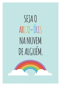 Poster frase seja o arco-íris na nuvem de alguem arco íris, positividade, More Than Words, Inspire Me, Sentences, Inspirational Quotes, Wisdom, Positivity, Rainbow, Thoughts, Motivation