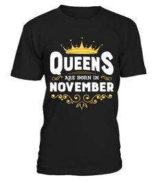 Queens are born in November  #birthday #october #shirt #gift #ideas #photo #image #gift #costume #crazy #nephew #niece