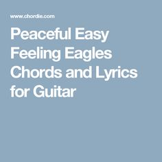 Peaceful Easy Feeling Eagles Chords and Lyrics for Guitar
