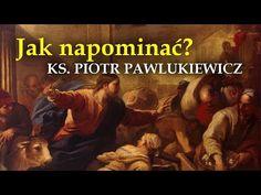Ks. Piotr Pawlukiewicz - Jak napominać grzeszących? Tak jak Jezus - YouTube Youtube, Literatura, Catholic, Youtubers