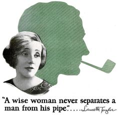 """""""Laurette has acquiesced to her man's pipe smoking and now quite likes it…"""" Pipes And Cigars, Cigars And Whiskey, Tobacco Pipe Smoking, Smoking Pipes, Smoking Wood, Tobacco Pipes, Lund, Edward G Robinson, Estate Pipes"""