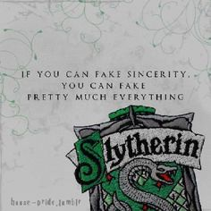 Slytherin. If you can fake sincerity, you can fake pretty much everything.