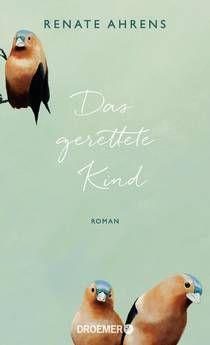 """Ein wunderschönes Muttertagsbuch: """"Das gerettete Kind"""" von Renata Ahrens - eine Familiensaga bei feelings!"""