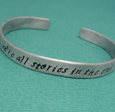 Doctor Who Inspired - We're All Stories In The End - A Hand Stamped Aluminum Bracelet. $13.95, via Etsy.