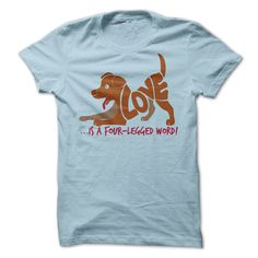 Love Is A Four Legged Word T-shirts and Hoodies for men and women by sunfrogshirts.com.