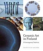 Taidekeramiikka Suomessa.Ceramic art in Finland : a contemporary tradition / edited by Åsa Hellman