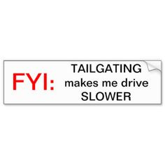tailgating bumper stickers - Google Search Aggressive Driving, Tailgating, Bumper Stickers, Google Search, Bumper Stickers For Cars