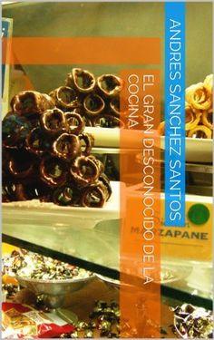 El Gran Desconocido de la Cocina de Andres Sanchez Santos, http://www.amazon.es/dp/B00CN83JVY/ref=cm_sw_r_pi_dp_R1Oivb1S52Z42