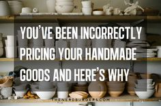 You've been incorrectly pricing your handmade goods and here's why