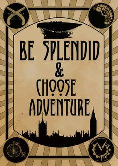Steampunk Art Print Poster - Be Splendid  Choose Adventure - Digital Download