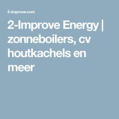2-Improve Energy   zonneboilers, cv houtkachels en meer